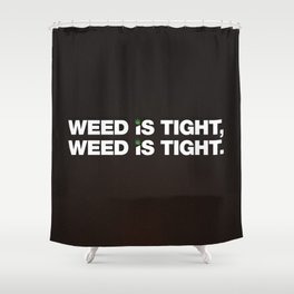 Weed is Tight Shower Curtain