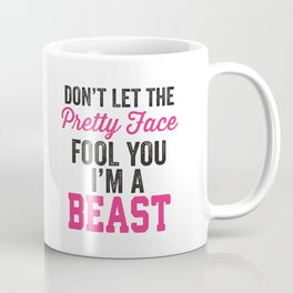Don't Let The Pretty Face Fool You I'm A Beast (Pink) Coffee Mug