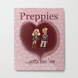 Preppies, gotta love 'em Metal Print
