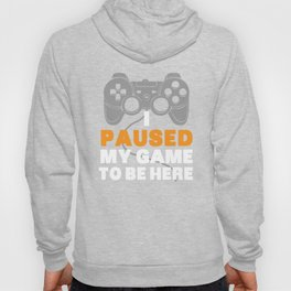I Paused My Game To Be Here   Gamer Video Games Hoody