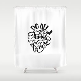 Do All Things With Love Shower Curtain