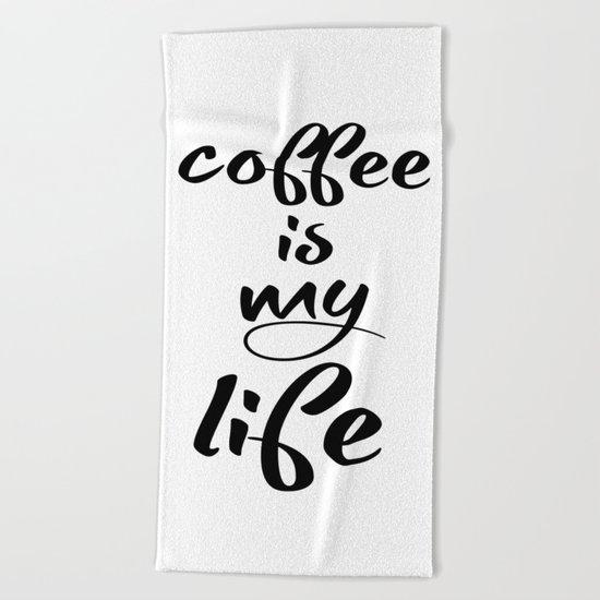 coffee is my life Beach Towel