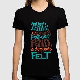 Pain demands to be felt T-shirt