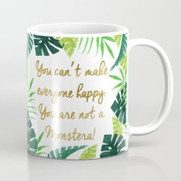 You can't make everyone happy, You are not a monstera! Coffee Mug