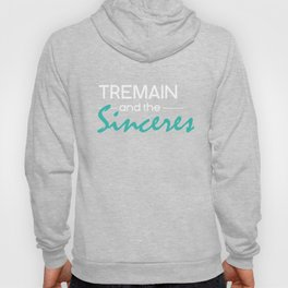 Tremain and the Sinceres Hoody