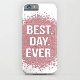 Best. Day. Ever. iPhone Case