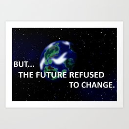 But The Future Refused To Change Art Print