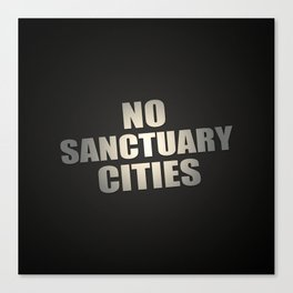 No Sanctuary Cities Canvas Print