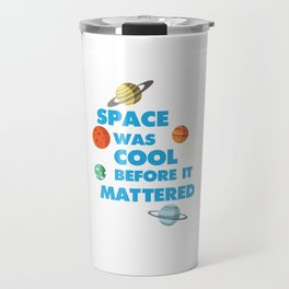 Space was Cool before it Mattered Science T-Shirt Travel Mug
