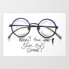 Honey?  Have you seen my glasses? Art Print