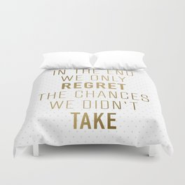 In The End We Only Regret The Chances We Didn't Take Duvet Cover