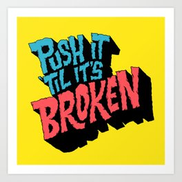 Push it 'til it's Broken Art Print