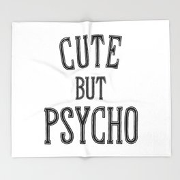Cute But Psycho. Throw Blanket