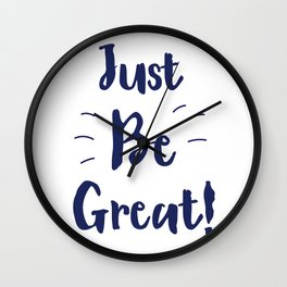 Just Be Great! Ink Wall Clock