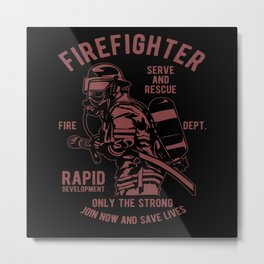 Firefighter Serve And Rescue Fireman Firefighting Metal Print