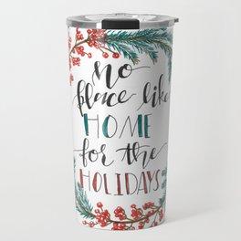 No Place Like Home For The Holidays Travel Mug