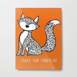 Foxes for Foreplay Metal Print