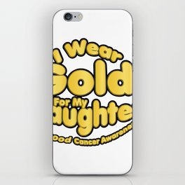 I Wear Gold For My Daughter Childhood Cancer Awareness iPhone Skin