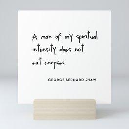 A man of my spiritual intensity does not eat corpses (Go Vegan) Mini Art Print