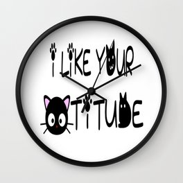 I Like Your Cattitude Wall Clock