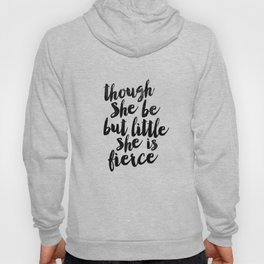 Though She Be But Little She Is Fierce black and white typography poster home decor bedroom wall art Hoody