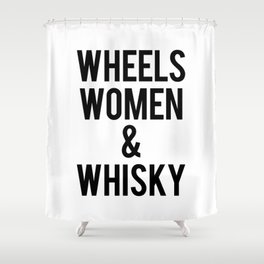 Wheels Women & Whiskey  Shower Curtain