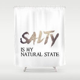 Salty is my natural state. Shower Curtain