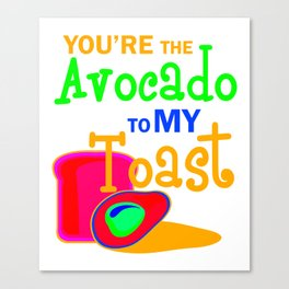 Youre The Avocado To My toast 3 Canvas Print