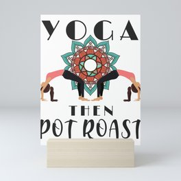 Yoga Lover First Yoga Then Pot Roast Mini Art Print