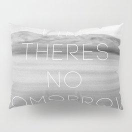 No Tomorrow Pillow Sham