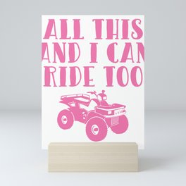 All This and I Can Ride Too Four Wheeler T Shirt Mini Art Print
