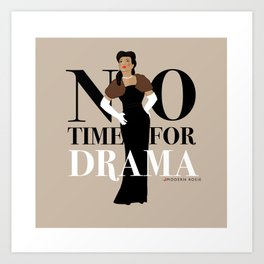 No Time for Drama Art Print