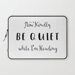 Be Quiet I'm Reading Laptop Sleeve