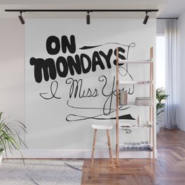 On Mondays I miss you Wall Mural