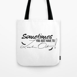 Sometimes You Just Have to Lash Out! Tote Bag