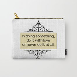 . . . do it with love or not at all. Gandhi quote. Carry-All Pouch