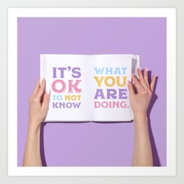 It's Okay to Not Know What You're Doing Art Print