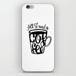 All I need is coffee iPhone Skin