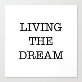 LIVING THE DREAM Canvas Print