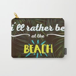 I'll rather be at the beach Carry-All Pouch