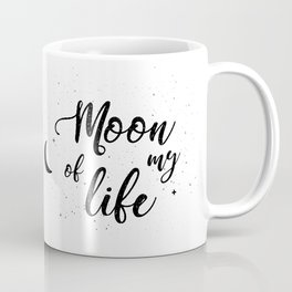 Moon of My Life Coffee Mug