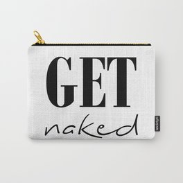 Get naked typographic design in black and white Carry-All Pouch