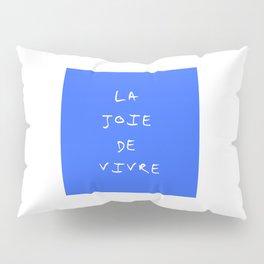La joie de vivre Pillow Sham