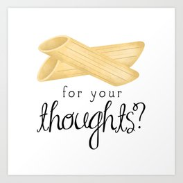 Penne For Your Thoughts? Art Print