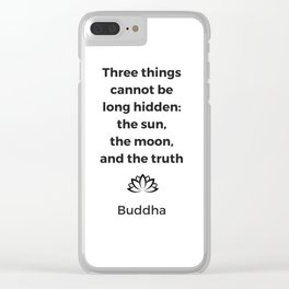 The sun the moon and the truth - Buddhist quote Clear iPhone Case