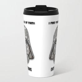 Darth Vader- I find your lack of faith disturbing Travel Mug