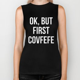 OK, But First Covfefe (Black & White) Biker Tank