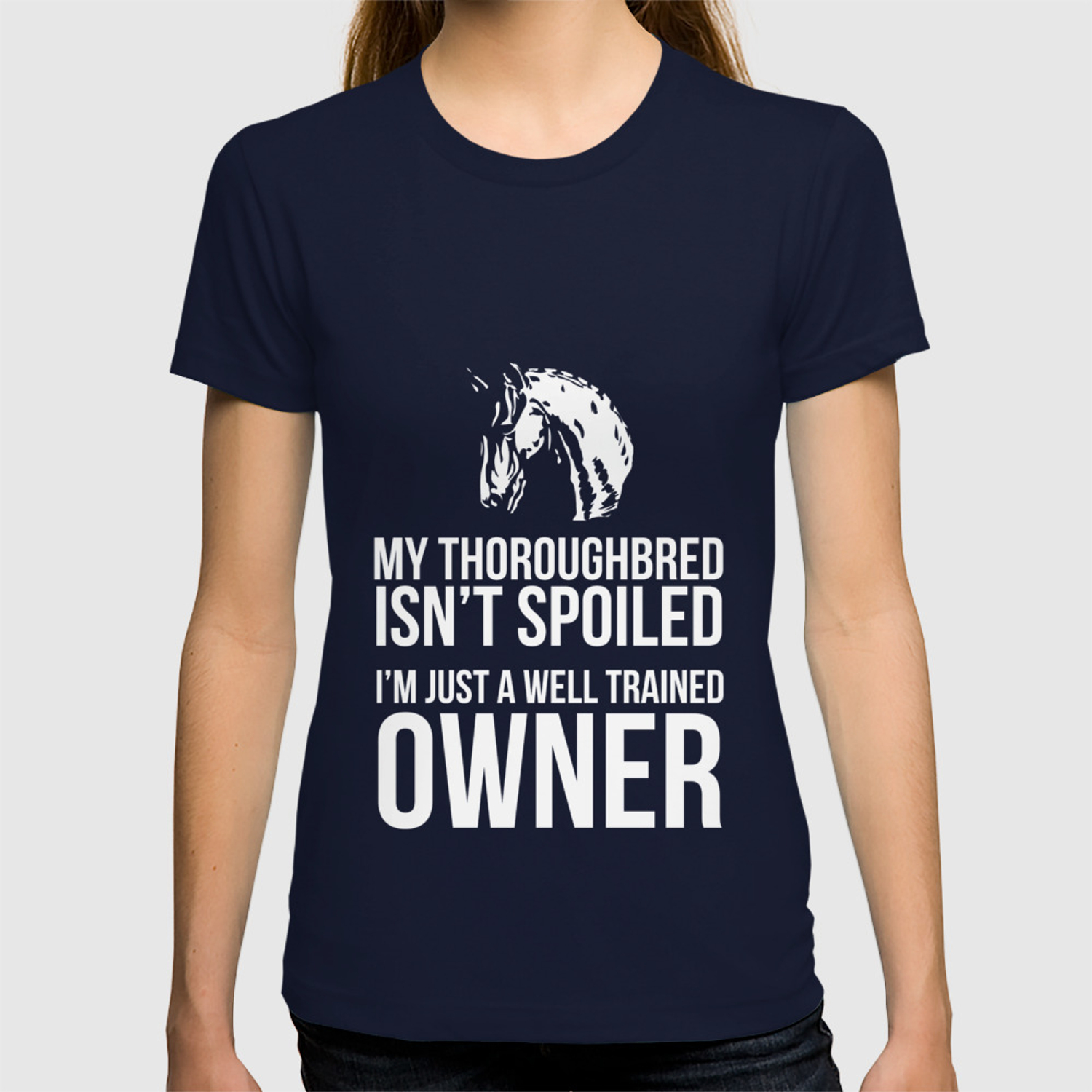 Funny Horse My Thoroughbred Isn T Spoiled Tee T Shirt By Noirty Society6