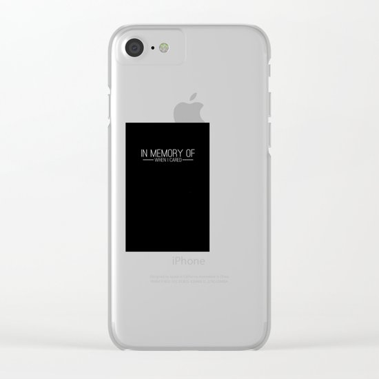 In memory of when I cared Clear iPhone Case