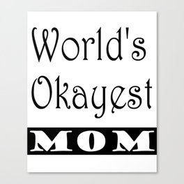 World's Okayest Mom Canvas Print